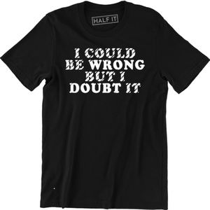 I Could Be Wrong But I Doubt It Men's T-shirt Tee